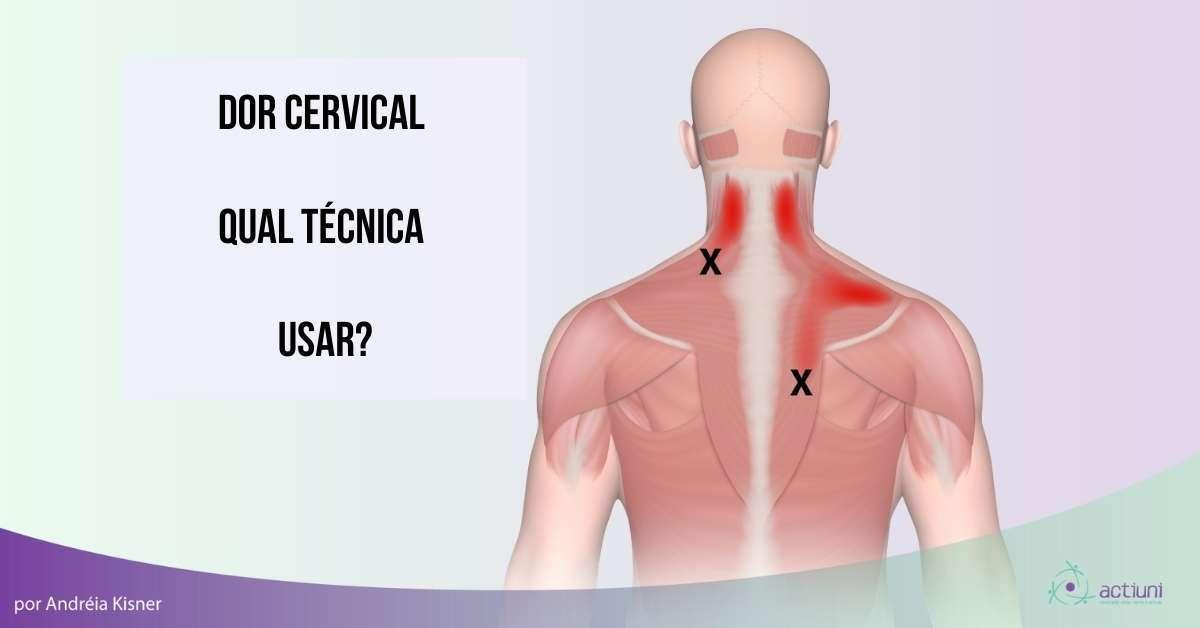 Dor Cervical – qual técnica usar?